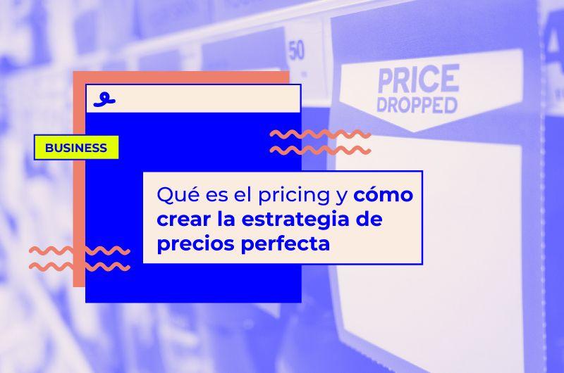 Qué es el pricing y cómo crear la estrategia de precios perfecta