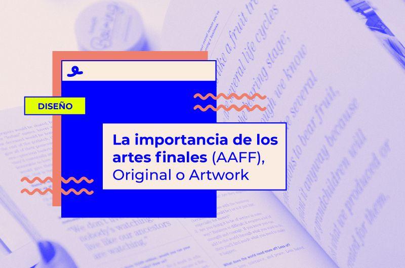 La importancia de los artes finales (AAFF), Original o Artwork