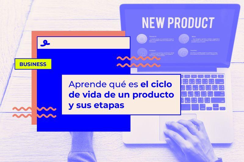 Aprende qué es el ciclo de vida de un producto y sus etapas