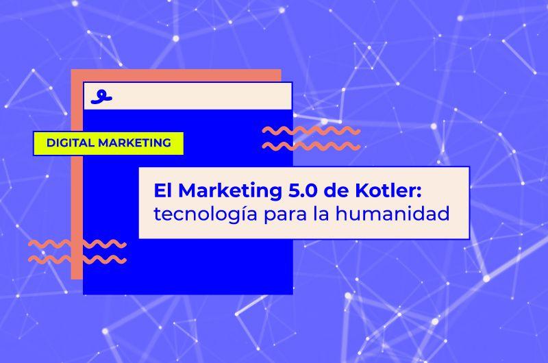 El Marketing 5.0 de Kotler: tecnología para la humanidad