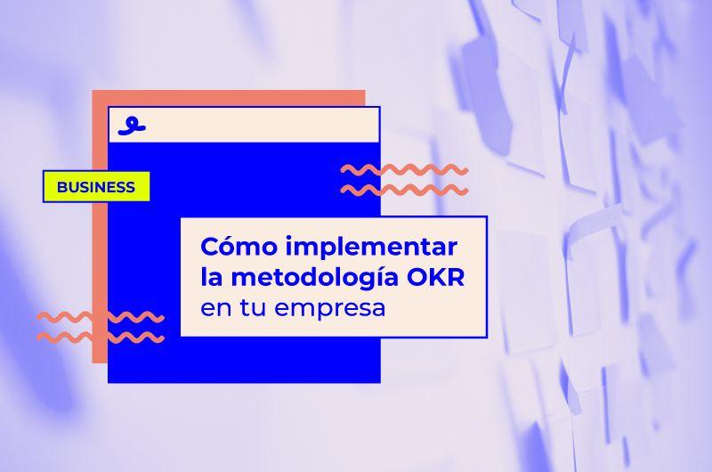 Cómo implementar la metodología OKR en tu empresa