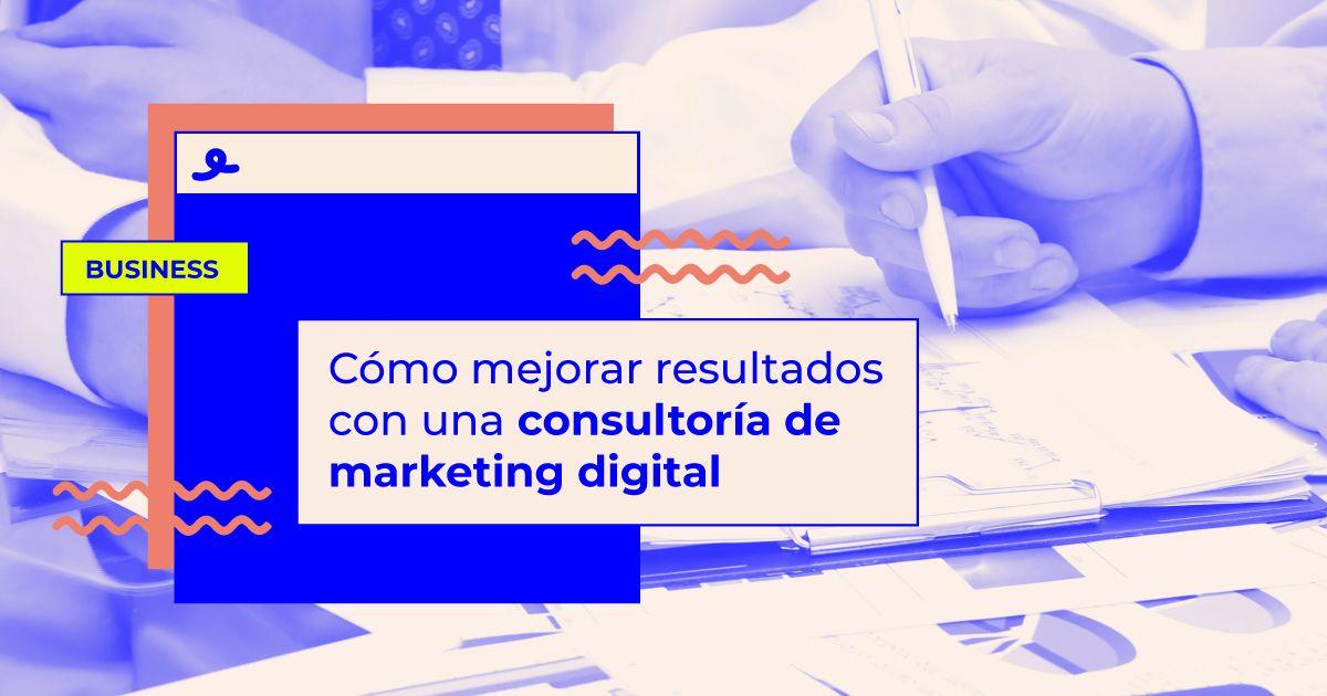 Cómo mejorar resultados con una consultoría de marketing digital