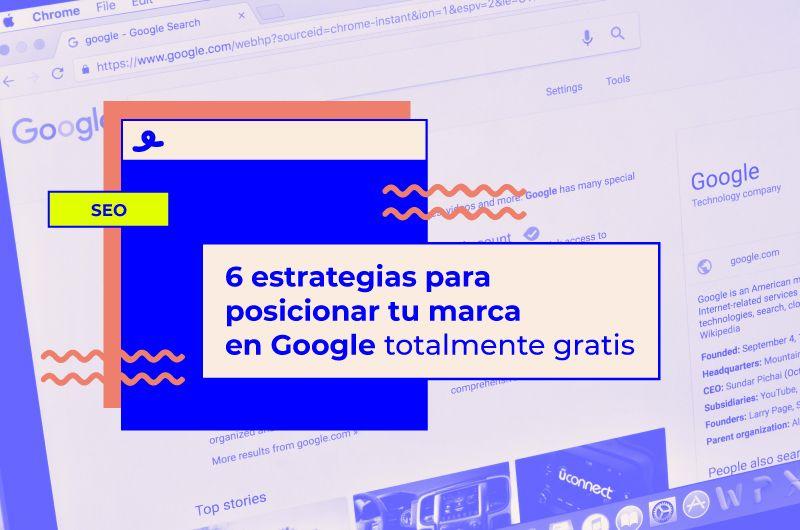 6 estrategias para posicionar tu marca en Google totalmente gratis