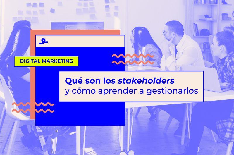 Qué son los stakeholders y cómo aprender a gestionarlos